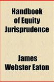 Handbook of Equity Jurisprudence, Eaton, James Webster, 0217000002