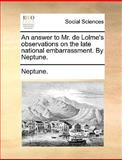 An Answer to Mr de Lolme's Observations on the Late National Embarrassment by Neptune, Neptune., 1140820001