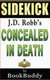 Concealed in Death: by J. D. Robb -- Sidekick, BookBuddy, 1496190009