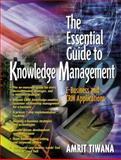 The Essential Guide to Knowledge Management : E-Business and CRM Applications, Tiwana, Amrit, 0130320005