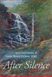 After Silence : Selected Poems of Sister Maura Eichner, S. S. N. D., Eichner, Maura, 0615520006