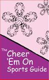 Cheer 'Em on Sports Guide, Carol Cavanaugh and Clay Cavanaugh, 0982200005