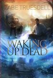 Waking up Dead, Zabe Truesdell, 0991350006