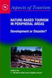 Nature-Based Tourism in Peripheral Areas : Development or Disaster?, Hall, C. Michael and Boyd, Stephen, 1845410009