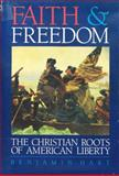 Faith and Freedom : The Christian Roots of American Liberty, Hart, Benjamin, 0929510003