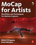 MoCap for Artists : Workflow and Techniques for Motion Capture, Kitagawa, Midori and Windsor, Brian, 0240810007