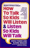 How to Talk So Kids Will Listen and Listen So Kids Will Talk, Adele Faber and Elaine Mazlish, 0380570009