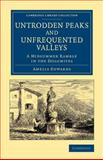 Untrodden Peaks and Unfrequented Valleys : A Midsummer Ramble in the Dolomites, Edwards, Amelia Ann Blanford, 1108070000