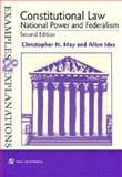 Constitutional Law : National Power and Federalism, May, Christopher N. and Ides, Allan, 0735520003