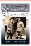 Teddy Roosevelt and Leonard Wood : Partners in Command, Eisenhower, John S. D., 0826220002