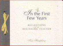 In the First Few Years : Reflections of a Beginning Teacher, Humphrey, Tina, 087207000X