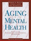 Aging and Mental Health : Positive Psychosocial and Biomedical Approaches, Butler, Robert Neil and Lewis, Myrna I., 1416400001