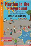 Martian in the Playground : Understanding the Schoolchild with Asperger's Syndrome, Sainsbury, Clare, 1849200009