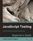 JavaScript Testing Beginner's Guide : Test and debug JavaScript the easy Way, Eugene, Liang Yuxian, 1849510008