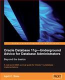 Oracle Database 11g - Underground Advice for Database Administrators : A Real-World DBA Survival Guide for Oracle 11g Database Implementations, Sims, April, 1849680000