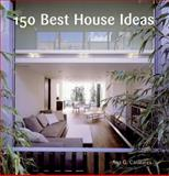 150 Best House Ideas, Loft Publications Staff and Ana G. Canizares, 0060780002