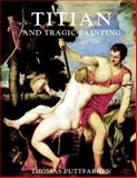 Titian and Tragic Painting : Aristotle's Poetics and the Rise of the Modern Artist, Puttfarken, Thomas, 0300110006