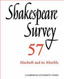 Shakespeare Survey Vol. 57 : Macbeth and its Afterlife, , 0521050006