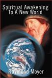 Spiritual Awakening to a New World, Raymond Moyer, 0595170005