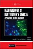 The Neurobiology of Huntington's Disease : Applications to Drug Discovery, Lord, Donald C. and Hughes, Robert E., 0849390001