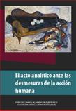 El Acto Analítico Ante Las Desmesuras de la Acción Humana, Gómez Escudero, María de los Ángeles and Ramos, Francisco José, 0990010007