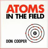 Atoms in the Field, Cooper, Don, 1550590006