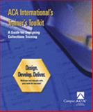 ACA International's Trainer's Toolkit : A Guide for Designing Collections Training, , 1933960000