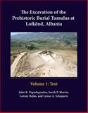 The Excavation of the Prehistoric Burial Tumulus at Lofkënd, Albania, Papadopoulos, John and Morris, Sarah, 1938770005