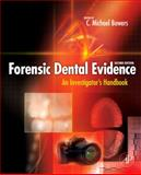 Forensic Dental Evidence : An Investigator's Handbook, Bowers, C. Michael, 0123820006