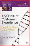 The DNA of Customer Experience : How Emotions Drive Value, Shaw, Colin, 0230500005