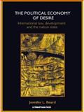 The Political Economy of Desire : International Law, Development A, Beard, 0415420008