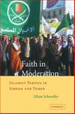 Faith in Moderation : Islamist Parties in Jordan and Yemen, Schwedler, Jillian, 0521040000