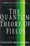 The Quantum Theory of Fields Vol. 3 : Supersymmetry, Weinberg, Steven, 0521660009