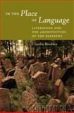 In the Place of Language : Literature and the Architecture of the Referent, Brodsky, Claudia, 0823230007