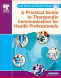 A Practical Guide to Therapeutic Communication for Health Professionals, Hosley, Julie and Molle-Matthews, Elizabeth, 1416000003