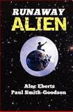 Runaway Alien, Alec Eberts and Paul Smith-Goodson, 1469950006
