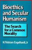 Bioethics and Secular Humanism : The Search for a Common Morality, Engelhardt, H. Tristram, 1563380005
