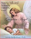 How to Talk and Actually Listen to Your Guardian Angel, Kermie Wohlenhaus, 0983230005