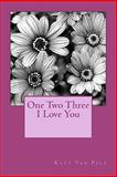 One Two Three I Love You, Katy L. Van Pelt, 0983300003