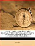 The Mechanics' Magazine and Journal of Engineering, Agricultural MacHinery, Manufactures and Shipbuilding, Anonymous, 1278700005