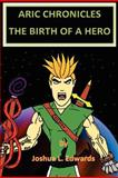 Aric Chronicles: the Birth of a Hero, Joshua Edwards, 1466420006