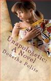 Unapologetic: a Novel, Donetha Polite, 1491000007