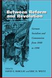 Between Reform and Revolution, David E. Barclay, 1571810005