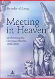 Meeting in Heaven : Modernising the Christian Afterlife, 1600-2000, Lang, Bernhard, 3631620004