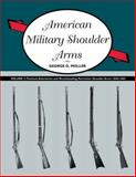 American Military Shoulder Arms : Flintlock Alterations and Muzzleloading Percussion Shoulder Arms, 1840-1865, Moller, George D., 0826350003