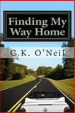 Finding My Way Home, C. K. O'Neil, 1499180004
