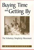 Buying Time and Getting By : The Voluntary Simplicity Movement, Grigsby, Mary, 0791460002