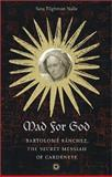 Mad for God : Bartolome Sanchez, the Secret Messiah of Cardenete, Nalle, Sara Tilghman, 0813920000