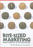 Bite-Sized Marketing : Realistic Solutions for the over Worked Librarian, Dowd, Nancy and Evangeliste, Mary, 0838910009