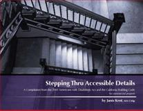 Stepping Thru Accessible Details : A Compilation from the 2010 Americans with Disabilities Act and the California Building Code for commercial Projects, Kent, Janis, 0971640009